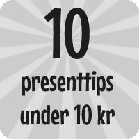 10 presenttips för max 10 kr